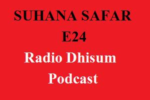 Suhana Safar E24 - RadioDhisum